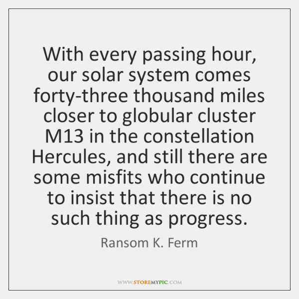 With every passing hour, our solar system comes forty-three thousand miles closer ...