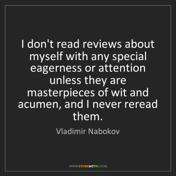 Vladimir Nabokov: I don't read reviews about myself with any special eagerness...