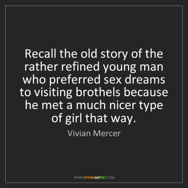 Vivian Mercer: Recall the old story of the rather refined young man...