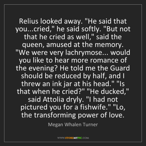 "Megan Whalen Turner: Relius looked away. ""He said that you...cried,"" he said..."