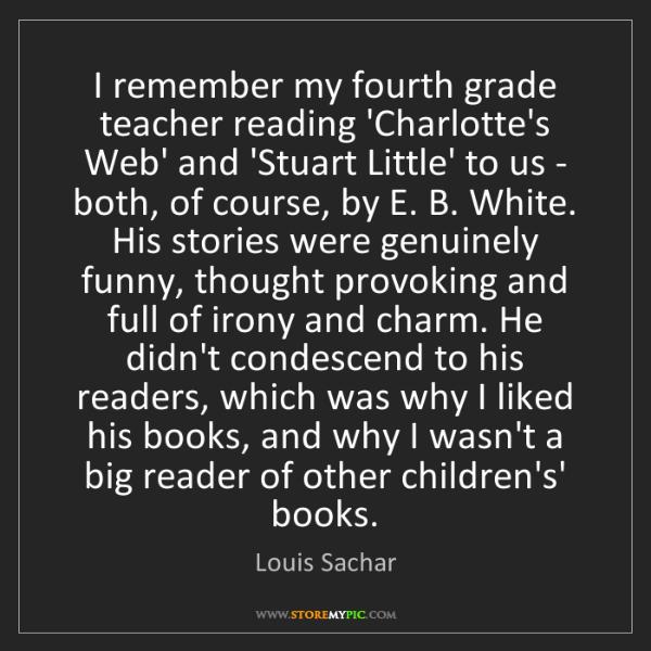 Louis Sachar: I remember my fourth grade teacher reading 'Charlotte's...
