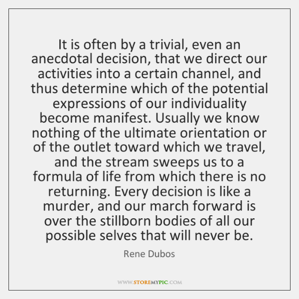 It is often by a trivial, even an anecdotal decision, that we ...