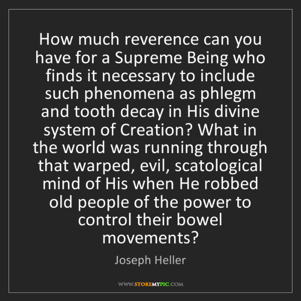 Joseph Heller: How much reverence can you have for a Supreme Being who...