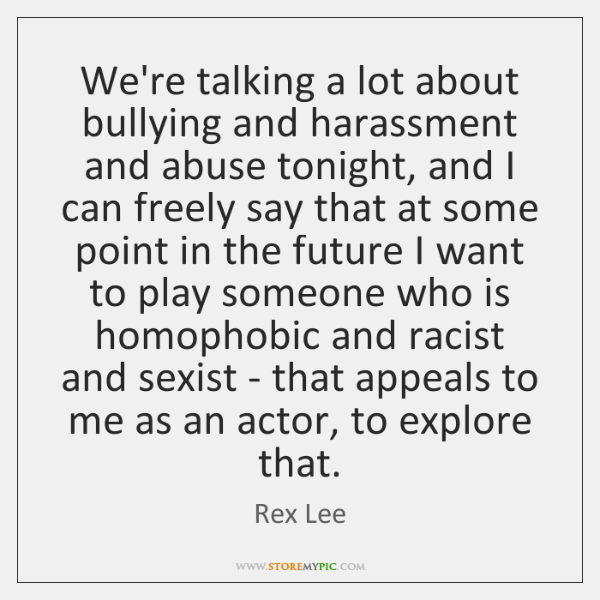 We're talking a lot about bullying and harassment and abuse tonight, and ...