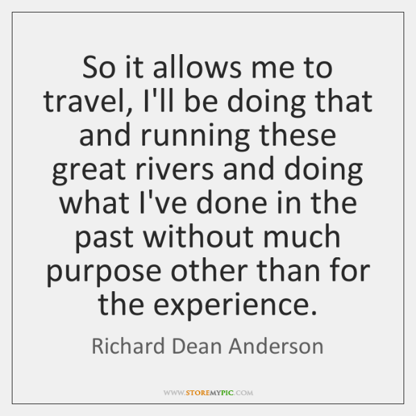 So it allows me to travel, I'll be doing that and running ...