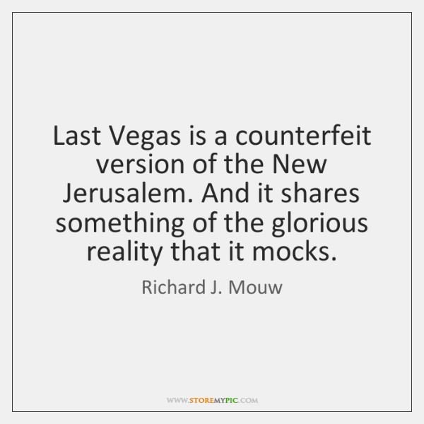 Last Vegas is a counterfeit version of the New Jerusalem. And it ...