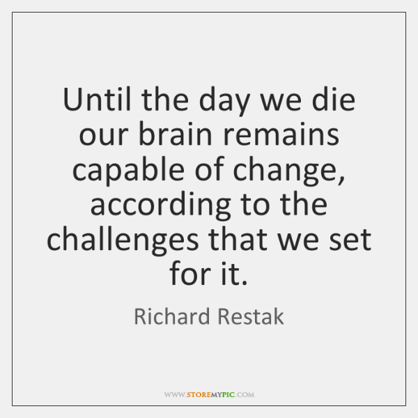 Until the day we die our brain remains capable of change, according ...
