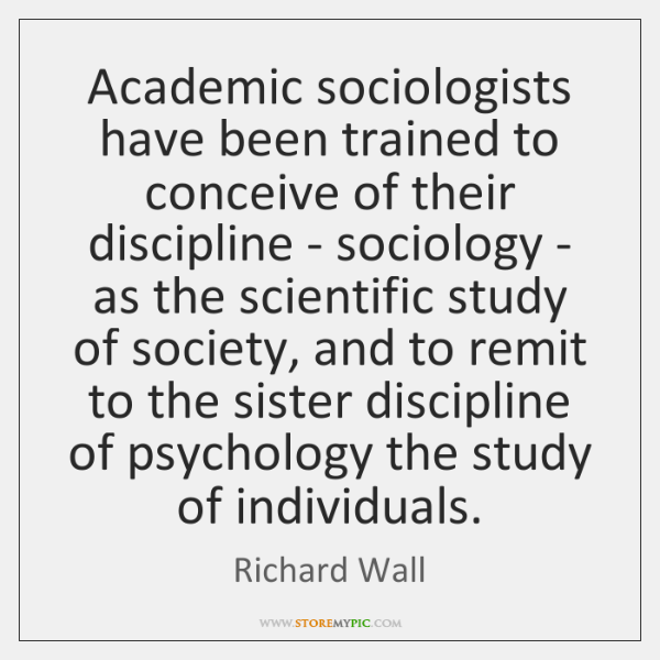 Academic sociologists have been trained to conceive of their discipline - sociology ...