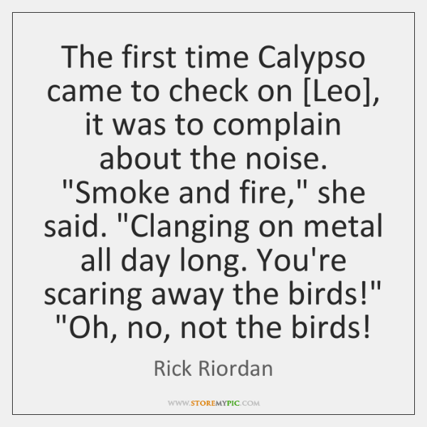 The first time Calypso came to check on [Leo], it was to ...