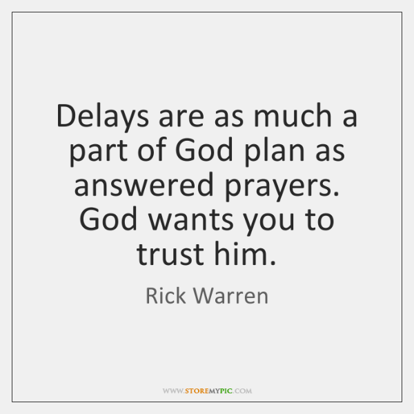 Delays are as much a part of God plan as answered prayers. ...