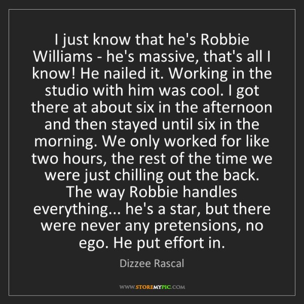 Dizzee Rascal: I just know that he's Robbie Williams - he's massive,...