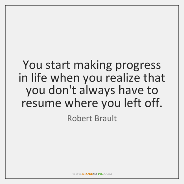 You Start Making Progress In Life When You Realize That You Don T