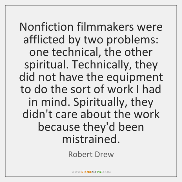 Nonfiction filmmakers were afflicted by two problems: one technical, the other spiritual. ...