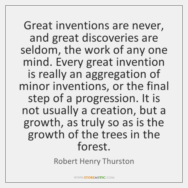 Great inventions are never, and great discoveries are seldom, the work of ...