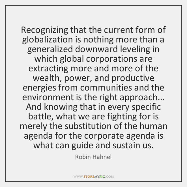 Recognizing that the current form of globalization is nothing more than a ...