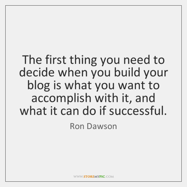 The first thing you need to decide when you build your blog ...
