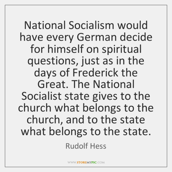National Socialism would have every German decide for himself on spiritual questions, ...