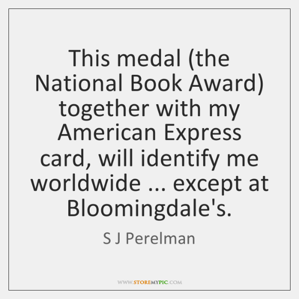 This medal (the National Book Award) together with my American Express card, ...