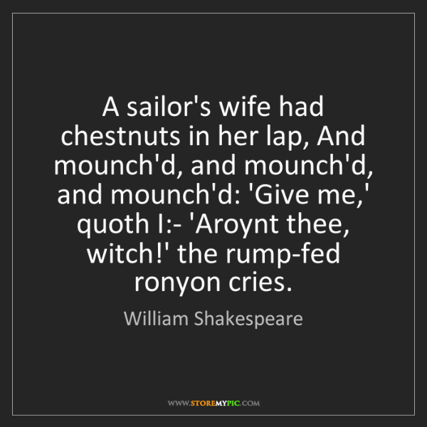 William Shakespeare: A sailor's wife had chestnuts in her lap, And mounch'd,...