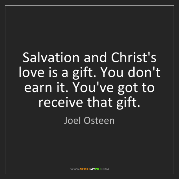 Joel Osteen: Salvation and Christ's love is a gift. You don't earn...