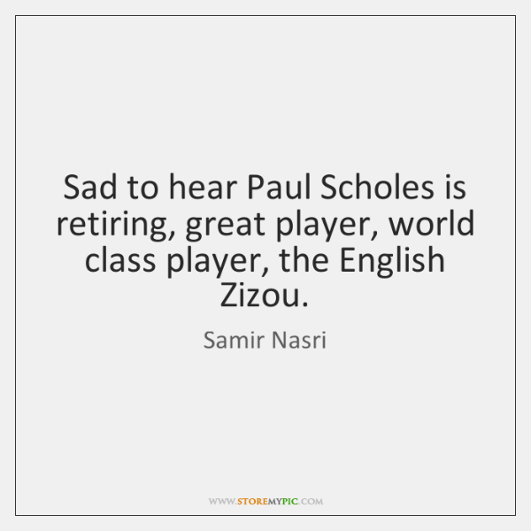 Sad to hear Paul Scholes is retiring, great player, world class player, ...