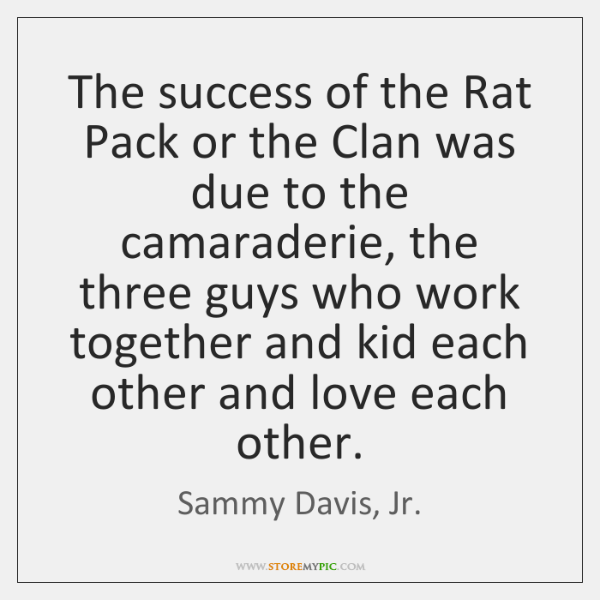 The success of the Rat Pack or the Clan was due to ...