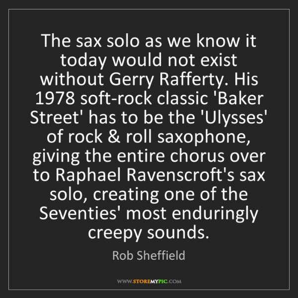 Rob Sheffield: The sax solo as we know it today would not exist without...