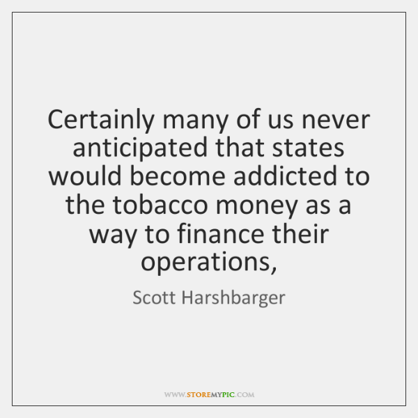 Certainly many of us never anticipated that states would become addicted to ...