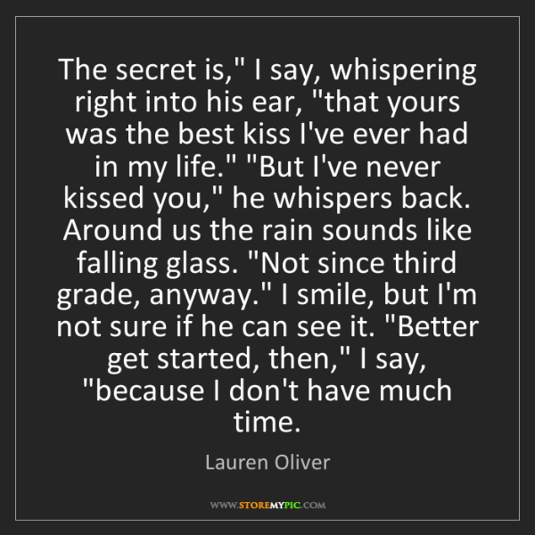 "Lauren Oliver: The secret is,"" I say, whispering right into his ear,..."