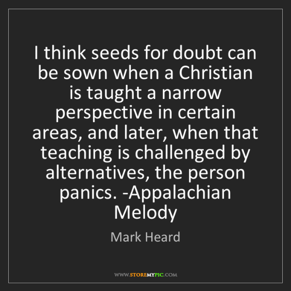Mark Heard: I think seeds for doubt can be sown when a Christian...