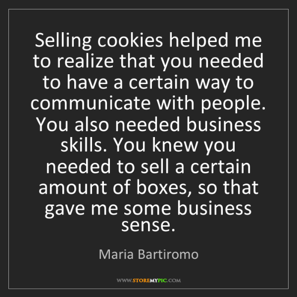 Maria Bartiromo: Selling cookies helped me to realize that you needed...