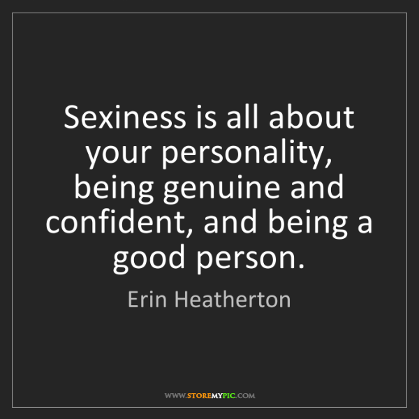Erin Heatherton: Sexiness is all about your personality, being genuine...