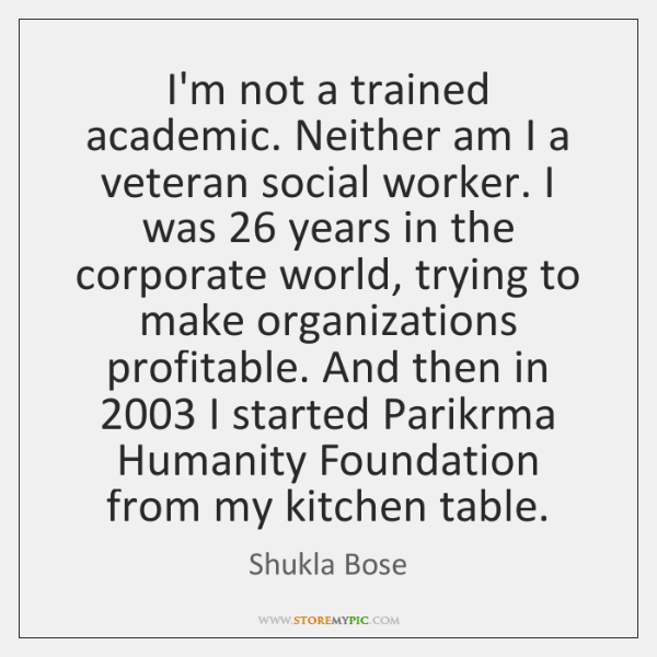 I'm not a trained academic. Neither am I a veteran social worker. ...