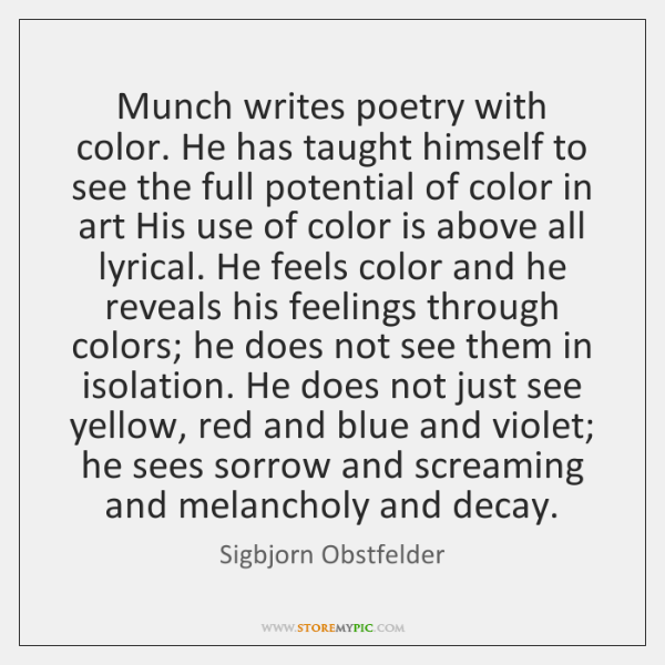 Munch writes poetry with color. He has taught himself to see the ...