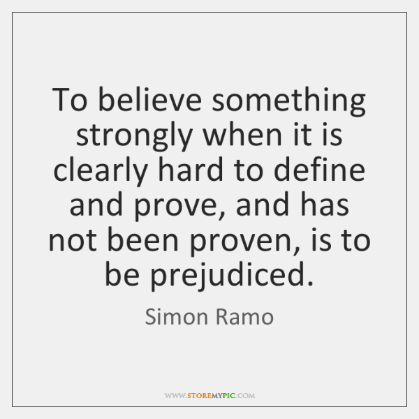 To believe something strongly when it is clearly hard to define and ...