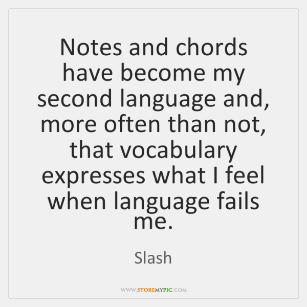 Notes And Chords Have Become My Second Language And More Often Than
