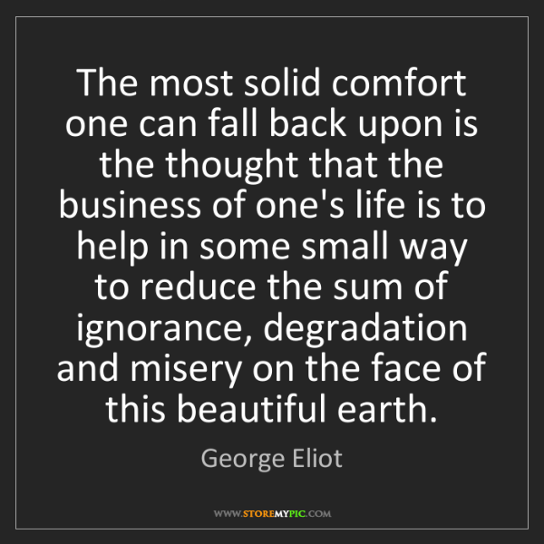 George Eliot: The most solid comfort one can fall back upon is the...