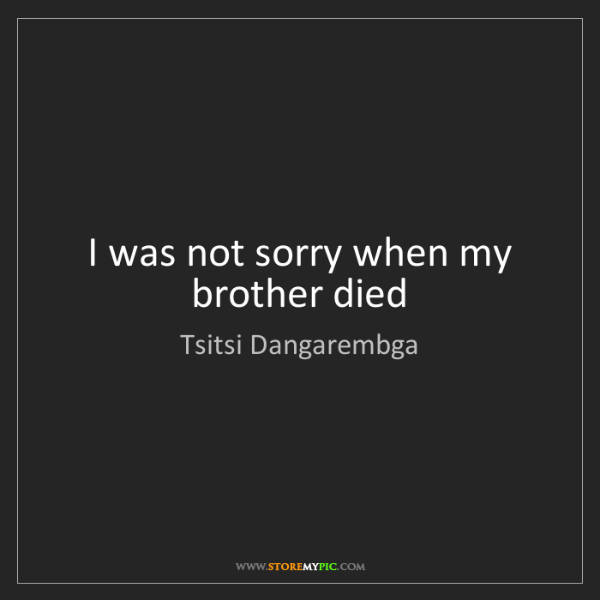 Tsitsi Dangarembga: I was not sorry when my brother died