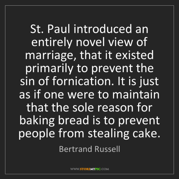 Bertrand Russell: St. Paul introduced an entirely novel view of marriage,...