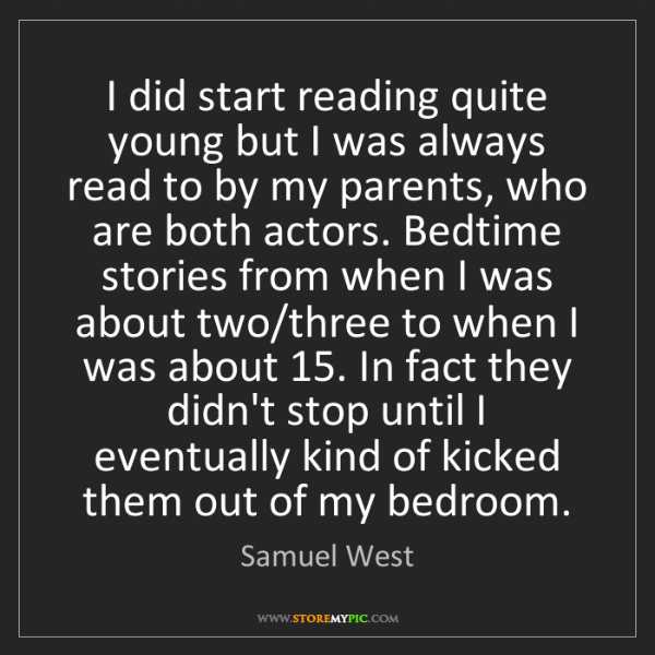 Samuel West: I did start reading quite young but I was always read...