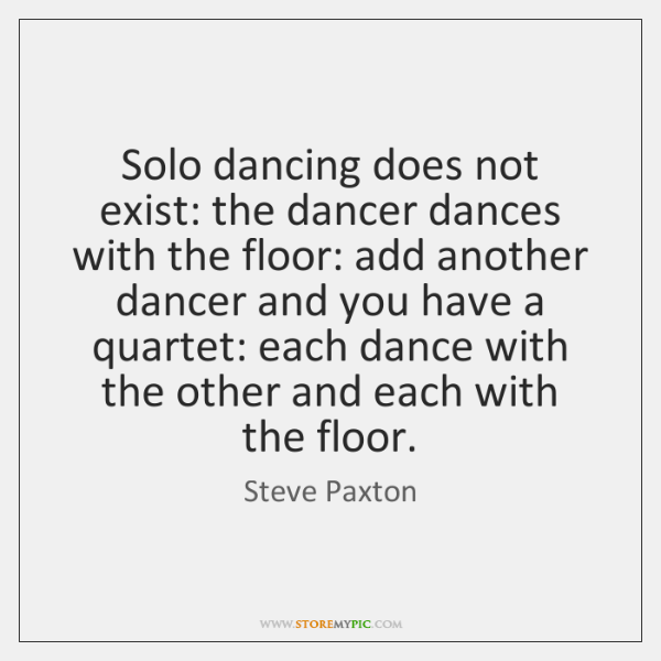 Solo dancing does not exist: the dancer dances with the floor: add ...