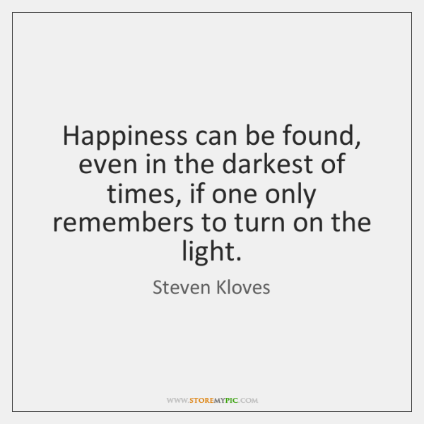 Happiness can be found, even in the darkest of times, if one ...