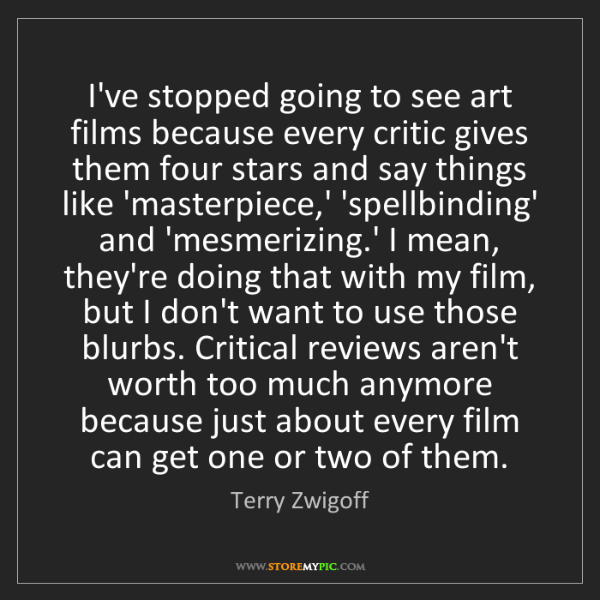 Terry Zwigoff: I've stopped going to see art films because every critic...