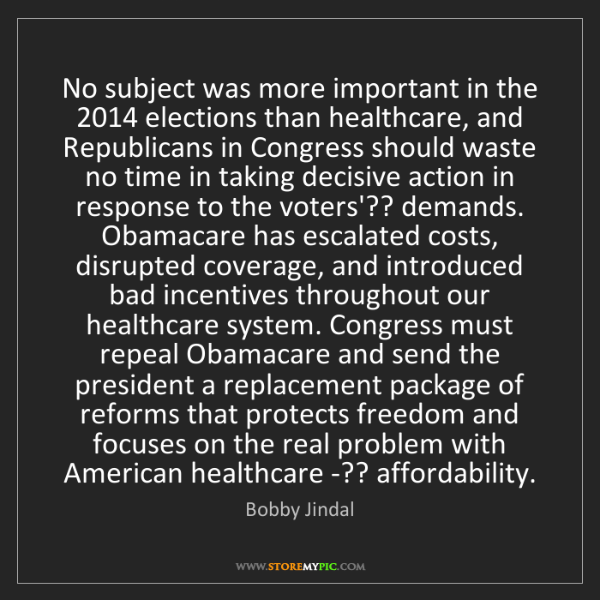 Bobby Jindal: No subject was more important in the 2014 elections than...