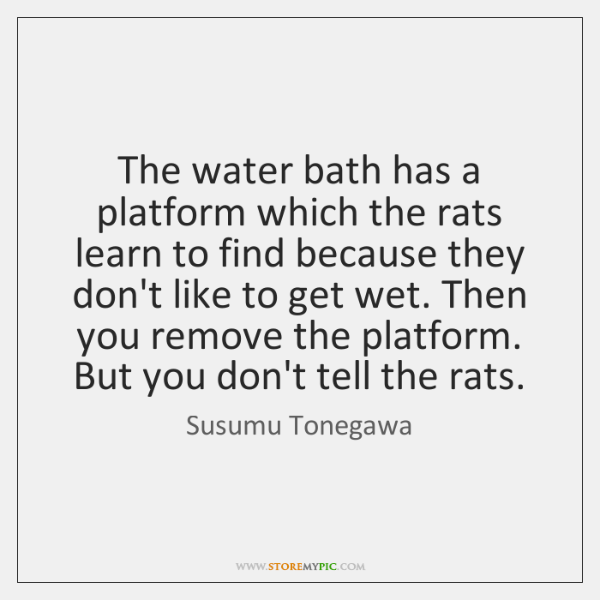 The water bath has a platform which the rats learn to find ...