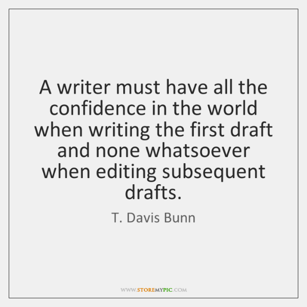 A writer must have all the confidence in the world when writing ...