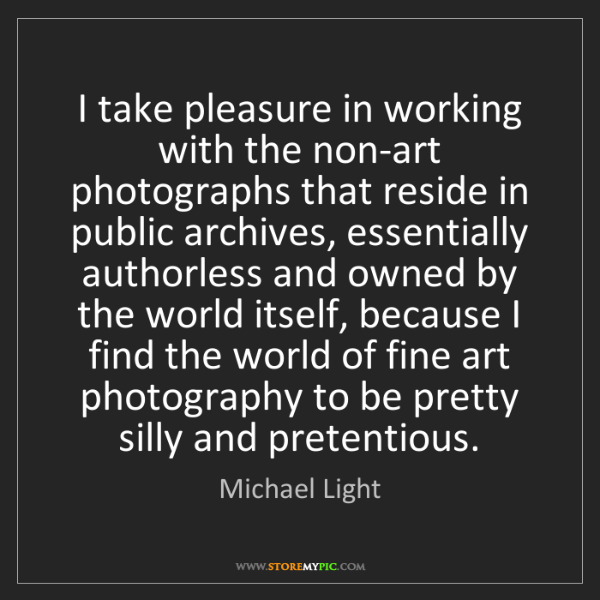 Michael Light: I take pleasure in working with the non-art photographs...