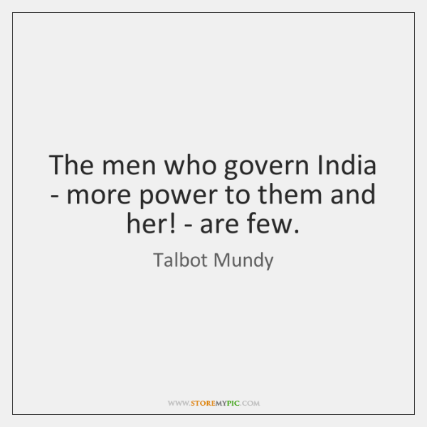 The men who govern India - more power to them and her! ...