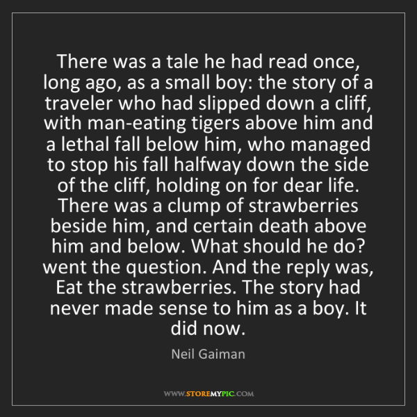 Neil Gaiman: There was a tale he had read once, long ago, as a small...