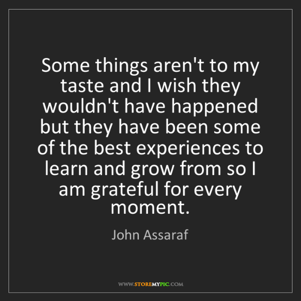 John Assaraf: Some things aren't to my taste and I wish they wouldn't...
